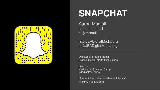 SNAPCHAT Aaron Manfull s. aaronmanfull t. @manfull http:JEADigitalMedia.org t. @JEADigitalMedia.org Director of Student Me...