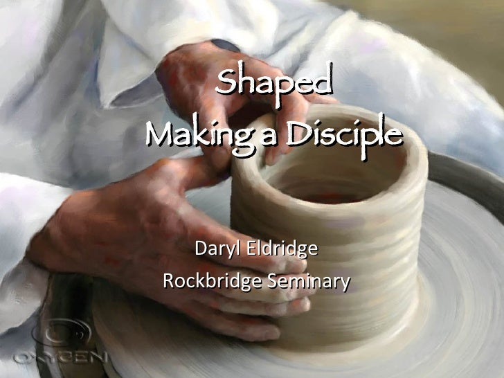 Shaped Making a Disciple Daryl Eldridge Rockbridge Seminary