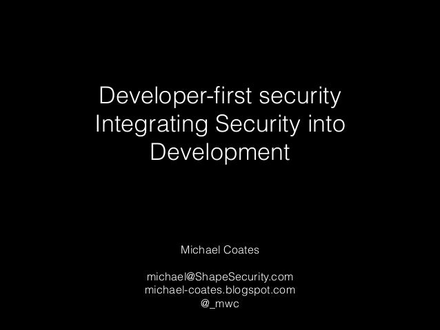 Developer-first security Integrating Security into Development  Michael Coates ! michael@ShapeSecurity.com michael-coates.b...