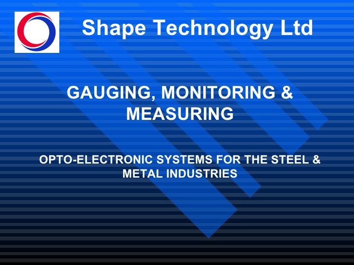 Shape Technology Ltd GAUGING, MONITORING & MEASURING OPTO-ELECTRONIC SYSTEMS FOR THE STEEL & METAL INDUSTRIES