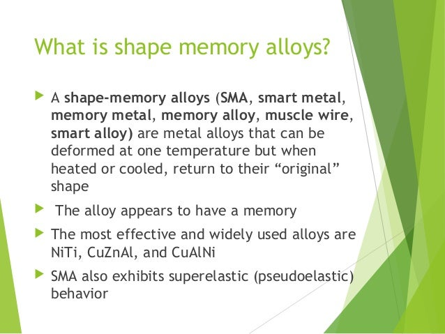 thesis on shape memory alloys Home essays alloy  shape memory metal the goal of the experiment was to heat the shape memory alloy to see if the metal will revert back to its original shape in .