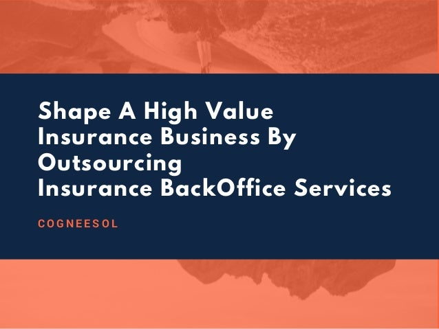 Shape A High Value Insurance Business By Outsourcing Insurance BackOffice Services C O G N E E S O L