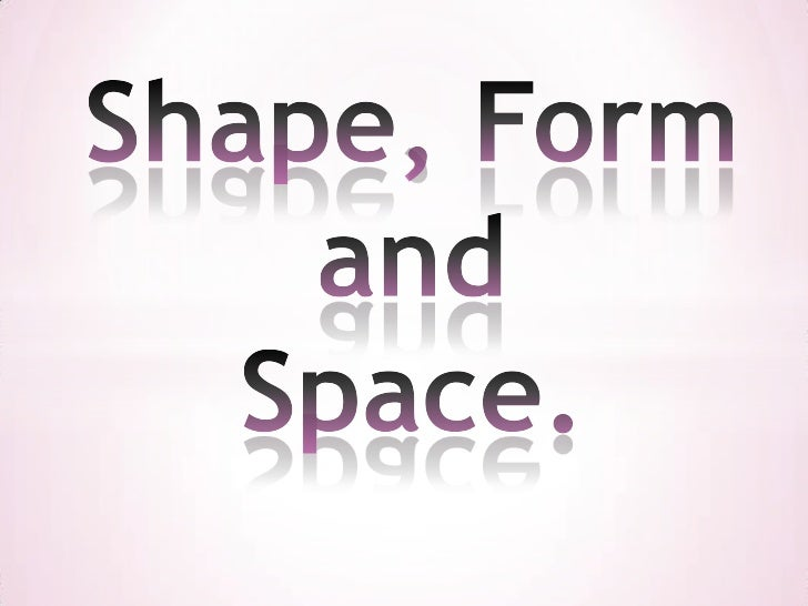 Shape, Form and Space.<br />
