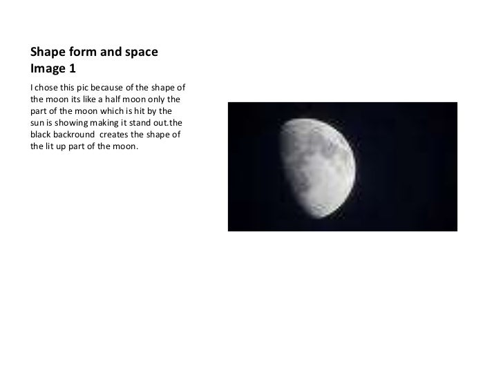 Shape form and space Image 1<br />I chose this pic because of the shape of the moon its like a half moon only the part of ...