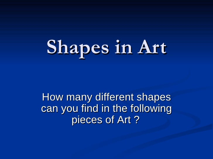 Shapes in Art How many different shapes can you find in the following pieces of Art ?