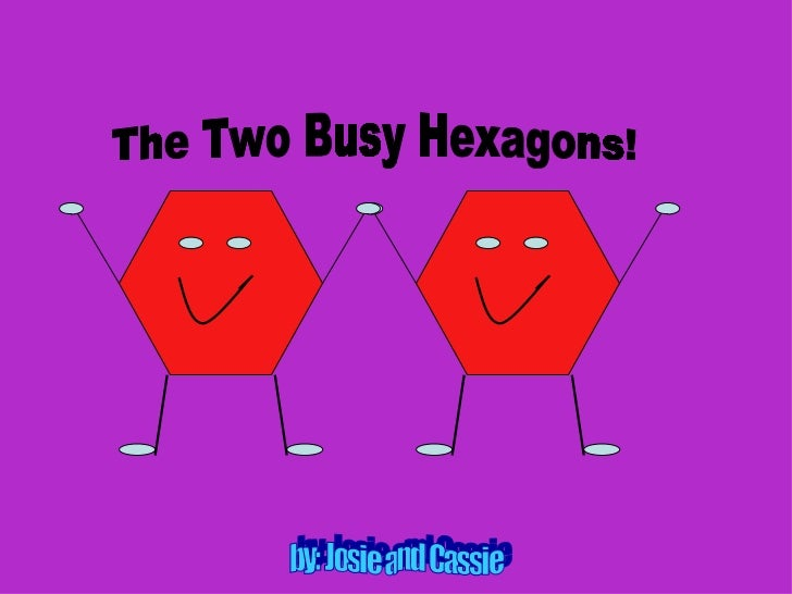 The Two Busy Hexagons! by: Josie and Cassie