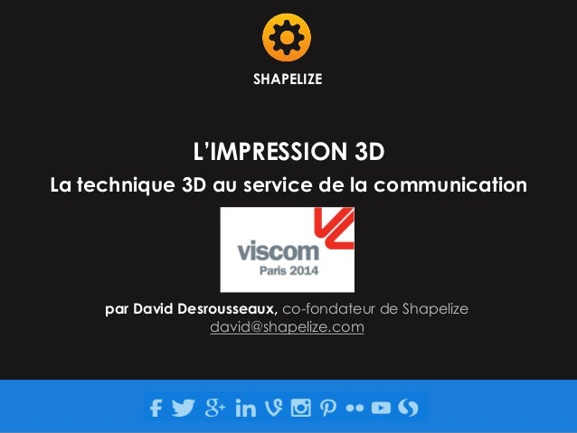 SHAPELIZE  L'IMPRESSION 3D  La technique 3D au service de la communication  par David Desrousseaux, co-fondateur de Shapel...