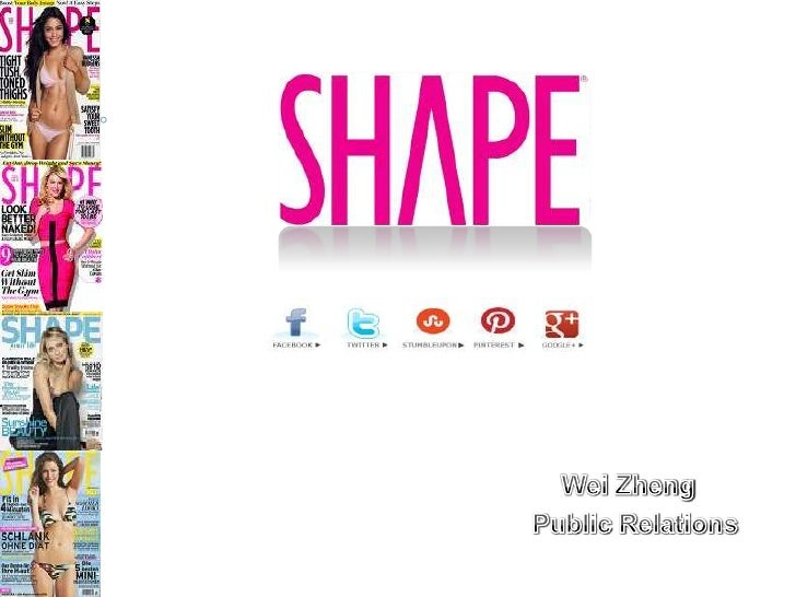 Shape Magazine   Established in 1981- monthly health magazine servicing females   Help women explore and build inner/out...