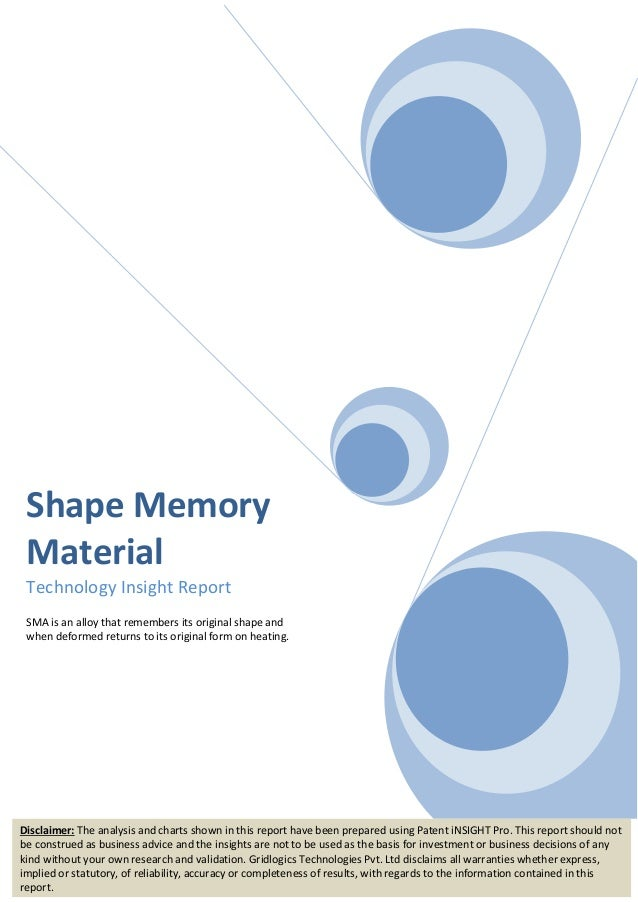 Shape Memory Material Technology Insight Report SMA is an alloy that remembers its original shape and when deformed return...