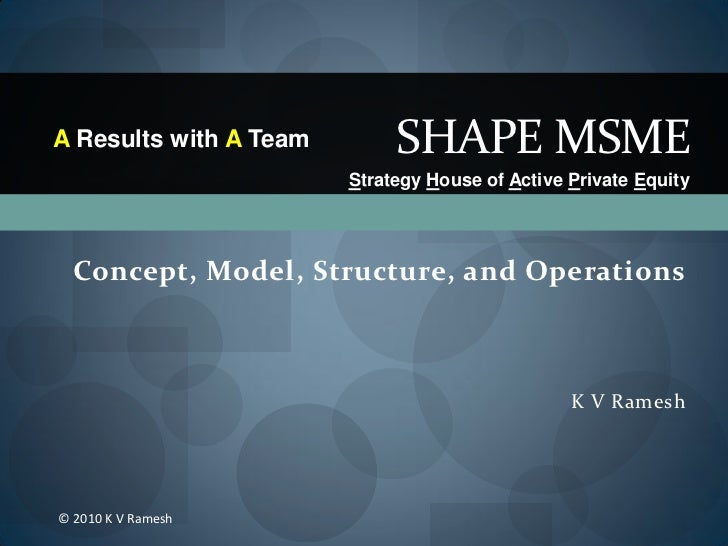 A Results with A Team        SHAPE MSME                        Strategy House of Active Private Equity  Concept, Model, St...