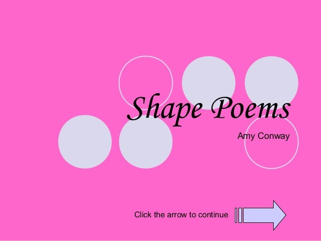 Shape Poems                              Amy ConwayClick the arrow to continue