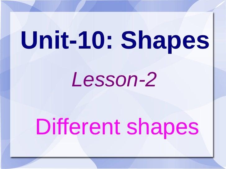 Unit-10: Shapes    Lesson-2 Different shapes