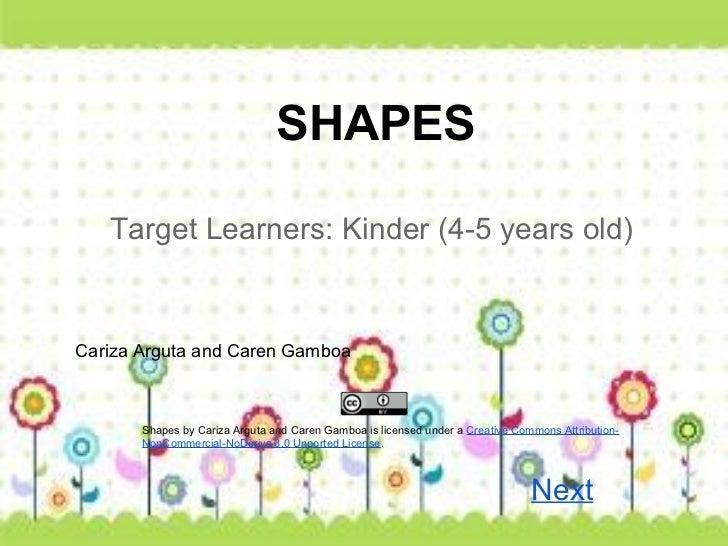 SHAPES   Target Learners: Kinder (4-5 years old)Cariza Arguta and Caren Gamboa       Shapes by Cariza Arguta and Caren Gam...
