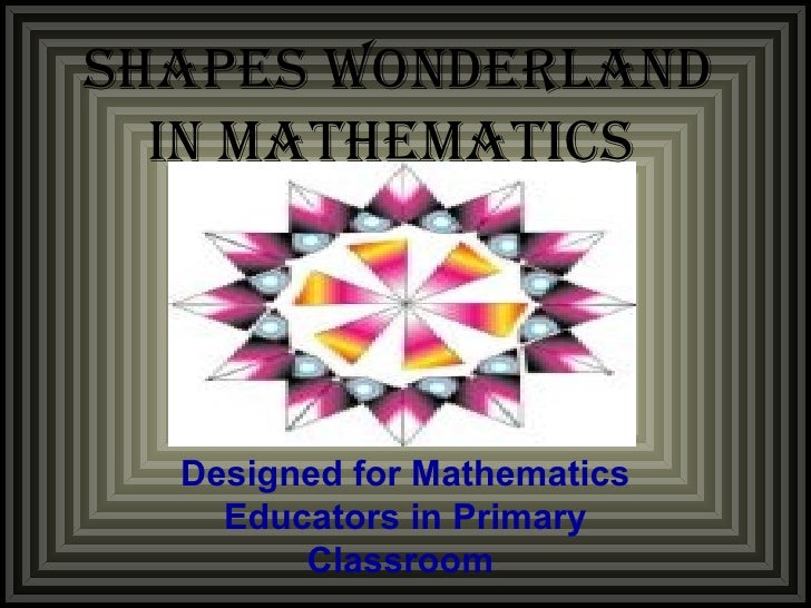 Shapes Wonderland in Mathematics   Designed for Mathematics Educators in Primary Classroom