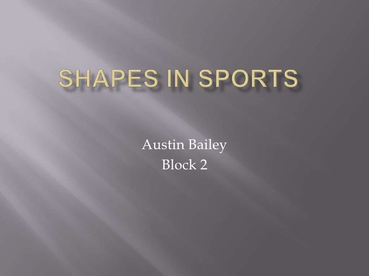 Shapes in sports<br />Austin Bailey<br />Block 2<br />