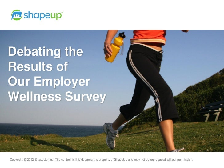 Debating theResults ofOur EmployerWellness SurveyCopyright © 2012 ShapeUp, Inc. The content in this document is property o...