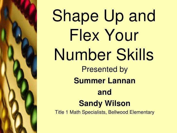 Shape Up and Flex Your Number Skills<br />Presented by <br />Summer Lannan<br />and <br />Sandy Wilson<br />Title 1 Math S...
