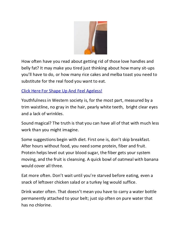 How often have you read about getting rid of those love handles andbelly fat? It may make you tired just thinking about ho...