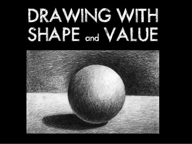 DRAWING WITH SHAPE and VALUE
