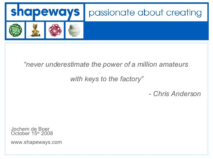 """ never underestimate the power of a million amateurs  with keys to the factory""   - Chris Anderson Jochem de Boer October..."