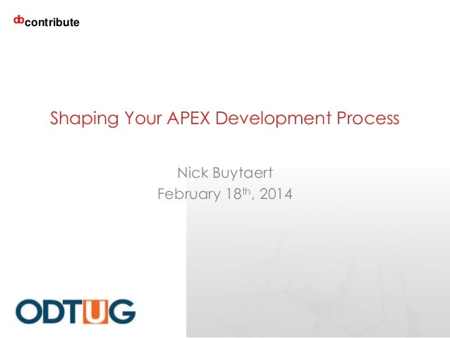 d contribute b  Shaping Your APEX Development Process Nick Buytaert February 18th, 2014