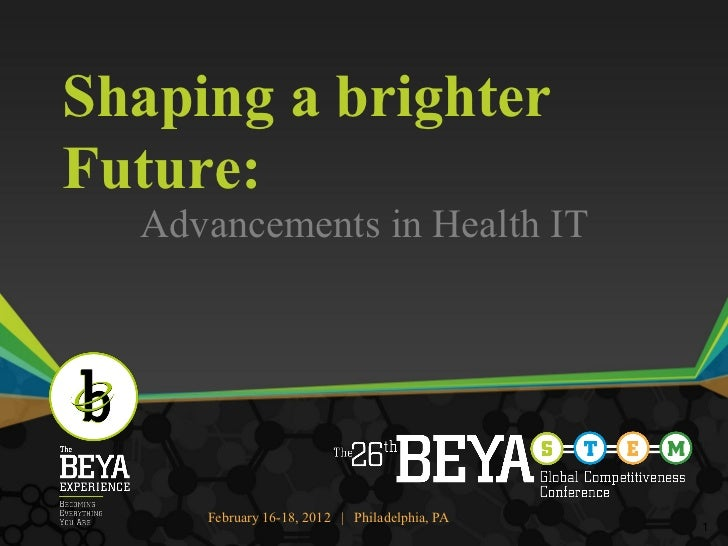 Shaping a brighterFuture:  Advancements in Health IT     February 16-18, 2012 | Philadelphia, PA                          ...