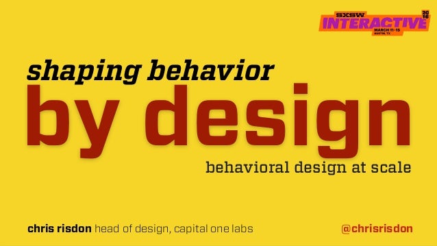 behavioral design at scale chris risdon head of design, capital one labs @chrisrisdon by design shaping behavior