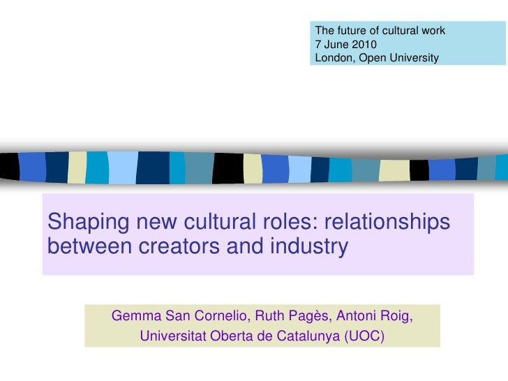 The future of cultural work                                    7 June 2010                                    London, Open...