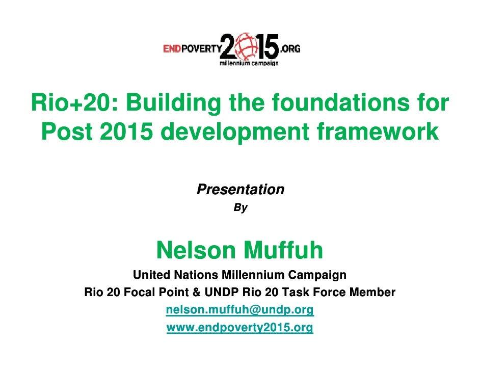 Rio+20: Building the foundations for Post 2015 development framework                     Presentation                     ...
