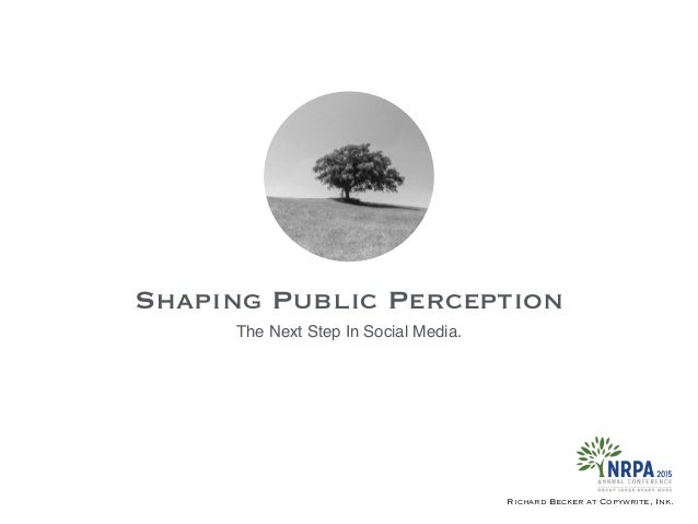 Shaping Public Perception Richard Becker at Copywrite, Ink. The Next Step In Social Media.