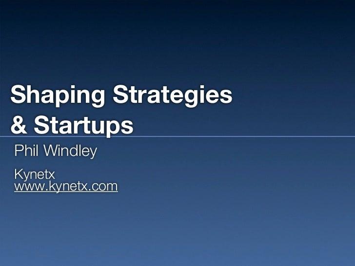 Shaping Strategies& StartupsPhil WindleyKynetxwww.kynetx.com