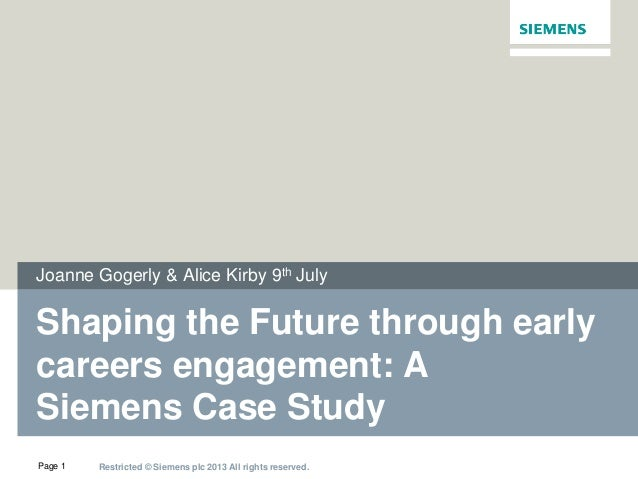 Restricted © Siemens plc 2013 All rights reserved.Page 1 Shaping the Future through early careers engagement: A Siemens Ca...