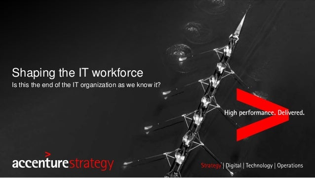 Shaping the IT workforce Is this the end of the IT organization as we know it?