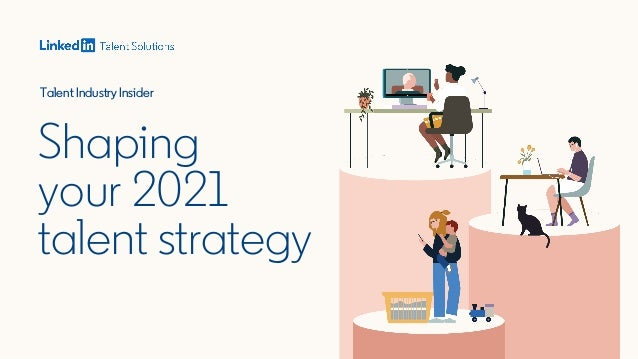 Talent Industry Insider Shaping your 2021 talent strategy