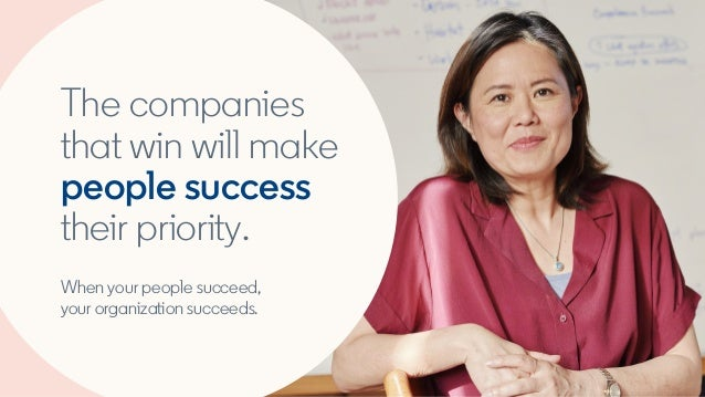 The companies that win will make people success their priority. When your people succeed, your organization succeeds.