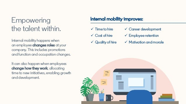 Empowering the talent within. Internal mobility happens when an employee changes roles at your company. This includes prom...