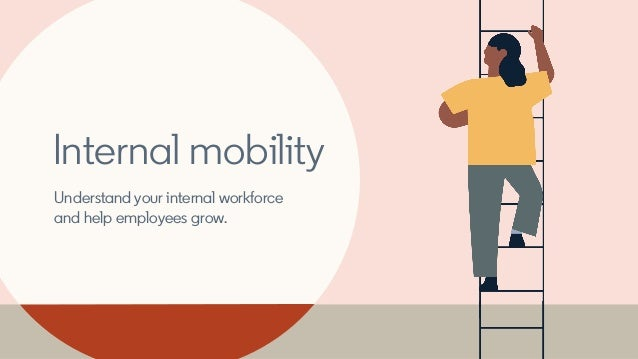 Internal mobility Understand your internal workforce and help employees grow.