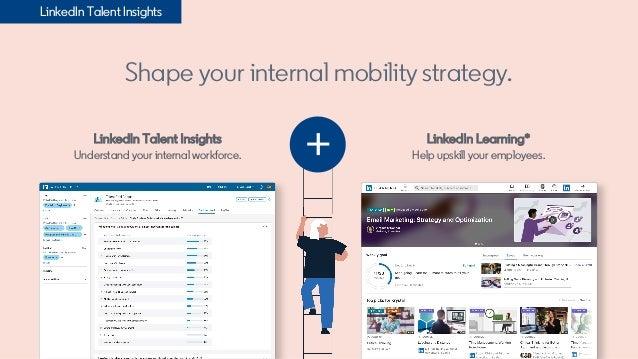 LinkedIn Talent Insights Understand your internal workforce. Shape your internal mobility strategy. LinkedIn Learning* Hel...