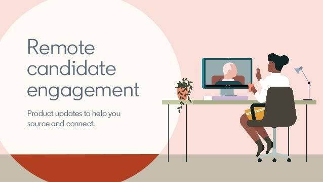 Remote candidate engagement Product updates to help you source and connect.