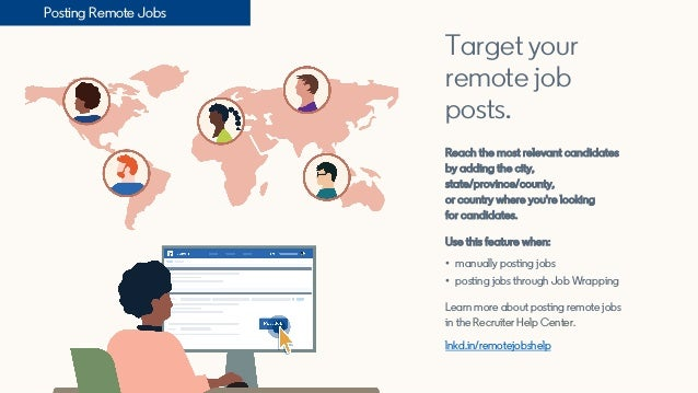 Target your remote job posts. Reach the most relevant candidates by adding the city, state/province/county, or country whe...