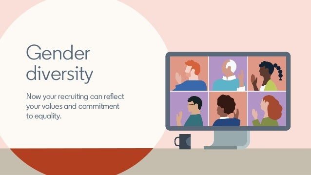 Gender diversity Now your recruiting can reflect your values and commitment to equality.