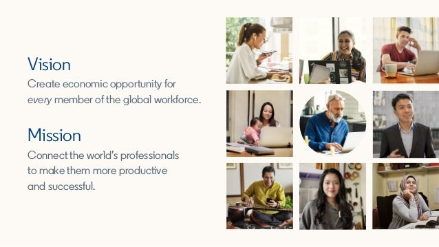 Vision Create economic opportunity for every member of the global workforce. Mission Connect the world's professionals to ...