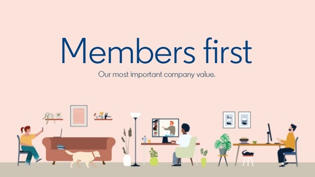 Our most important company value. Members first