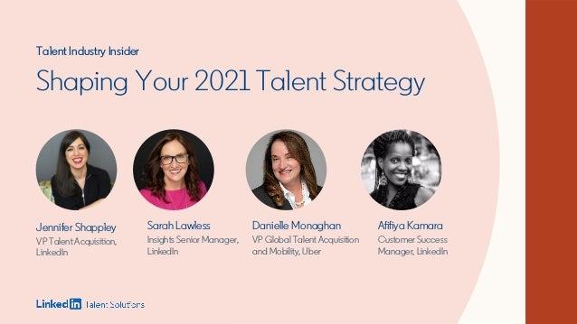 Shaping Your 2021 Talent Strategy Jennifer Shappley VP Talent Acquisition, LinkedIn Afifiya Kamara Customer Success Manage...