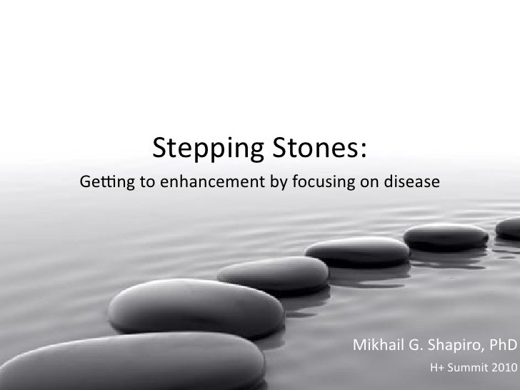 Stepping  Stones:                Ge#ng  to  enhancement  by  focusing  on  disease                                        ...