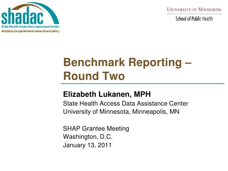 Benchmark Reporting – Round Two<br />Elizabeth Lukanen, MPH<br />State Health Access Data Assistance Center <br />Universi...
