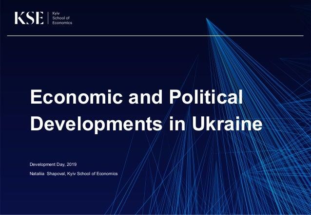 Economic and Political Developments in Ukraine Development Day, 2019 Nataliia Shapoval, Kyiv School of Economics