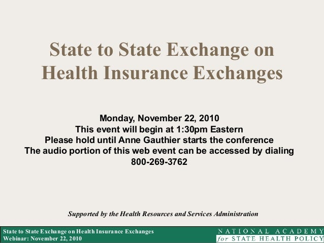 State to State Exchange on Health Insurance Exchanges Webinar: November 22, 2010 State to State Exchange on Health Insuran...
