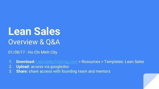 Lean Sales Overview & Q&A 01/08/17 - Ho Chi Minh City 1. Download: LeanSalesTraining.com > Resources > Templates: Lean Sal...
