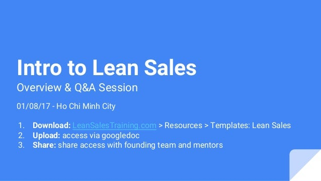 Intro to Lean Sales Overview & Q&A Session 01/08/17 - Ho Chi Minh City 1. Download: LeanSalesTraining.com > Resources > Te...